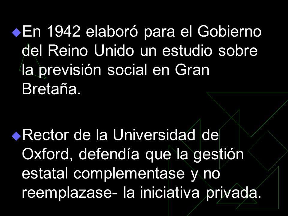En 1942 elaboró para el Gobierno del Reino Unido un estudio sobre la previsión social en Gran Bretaña.