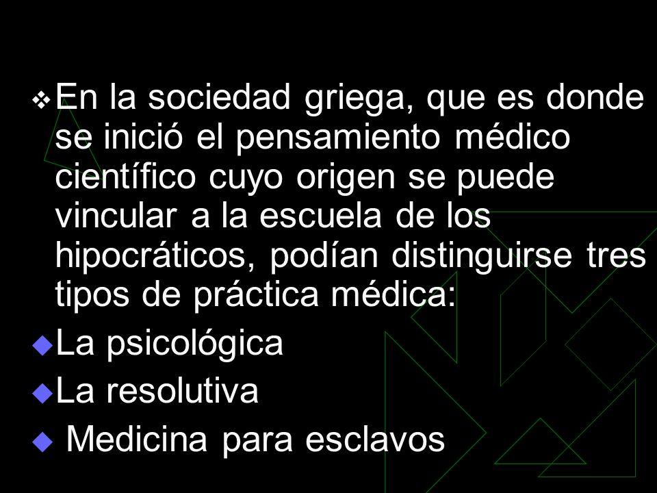 En la sociedad griega, que es donde se inició el pensamiento médico científico cuyo origen se puede vincular a la escuela de los hipocráticos, podían distinguirse tres tipos de práctica médica: