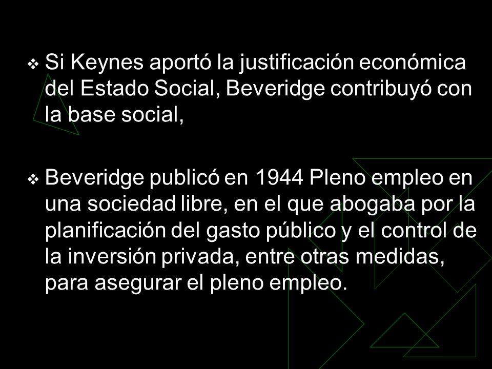 Si Keynes aportó la justificación económica del Estado Social, Beveridge contribuyó con la base social,