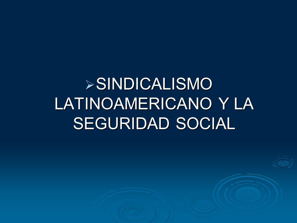 SINDICALISMO LATINOAMERICANO Y LA SEGURIDAD SOCIAL