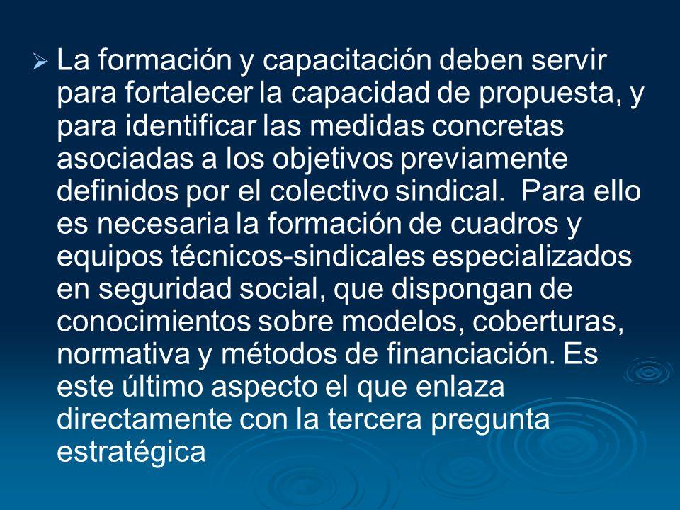 La formación y capacitación deben servir para fortalecer la capacidad de propuesta, y para identificar las medidas concretas asociadas a los objetivos previamente definidos por el colectivo sindical.