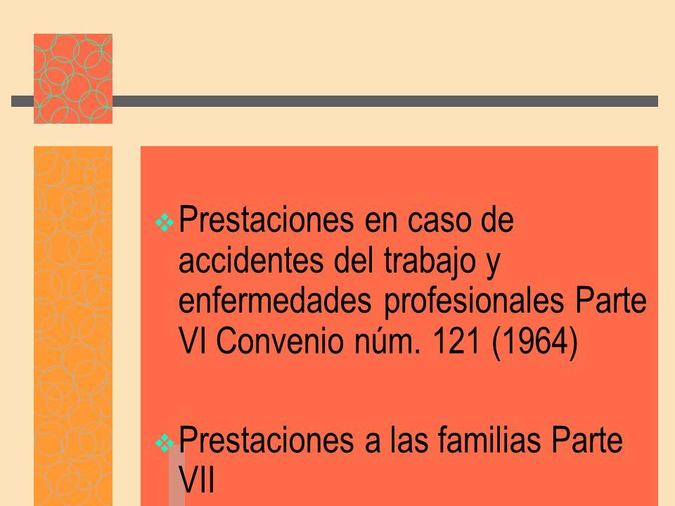 Prestaciones en caso de accidentes del trabajo y enfermedades profesionales Parte VI Convenio núm. 121 (1964)