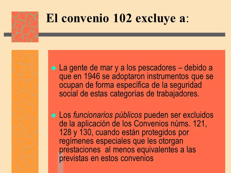 El convenio 102 excluye a: