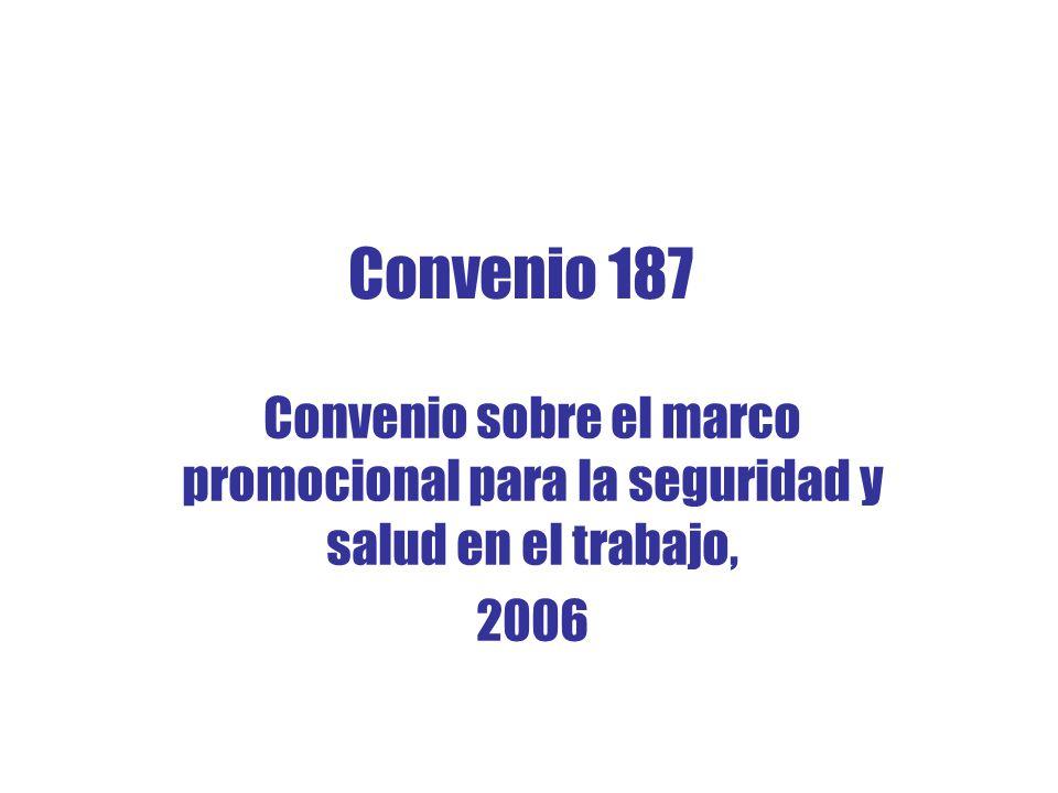Convenio 187 Convenio sobre el marco promocional para la seguridad y salud en el trabajo, 2006