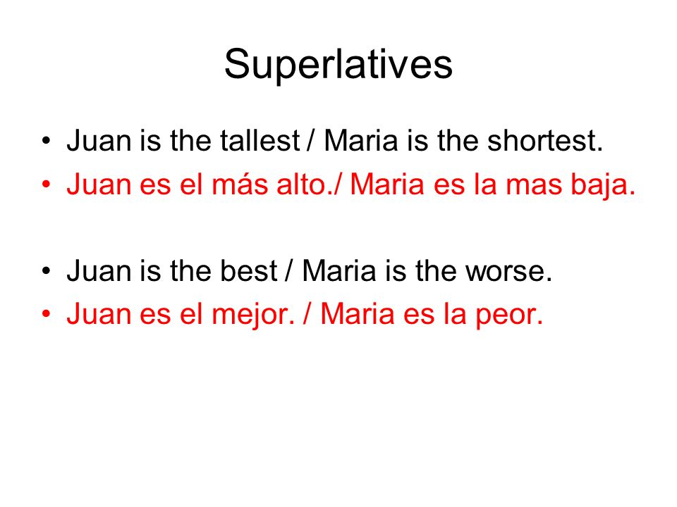 Superlatives Juan is the tallest / Maria is the shortest.