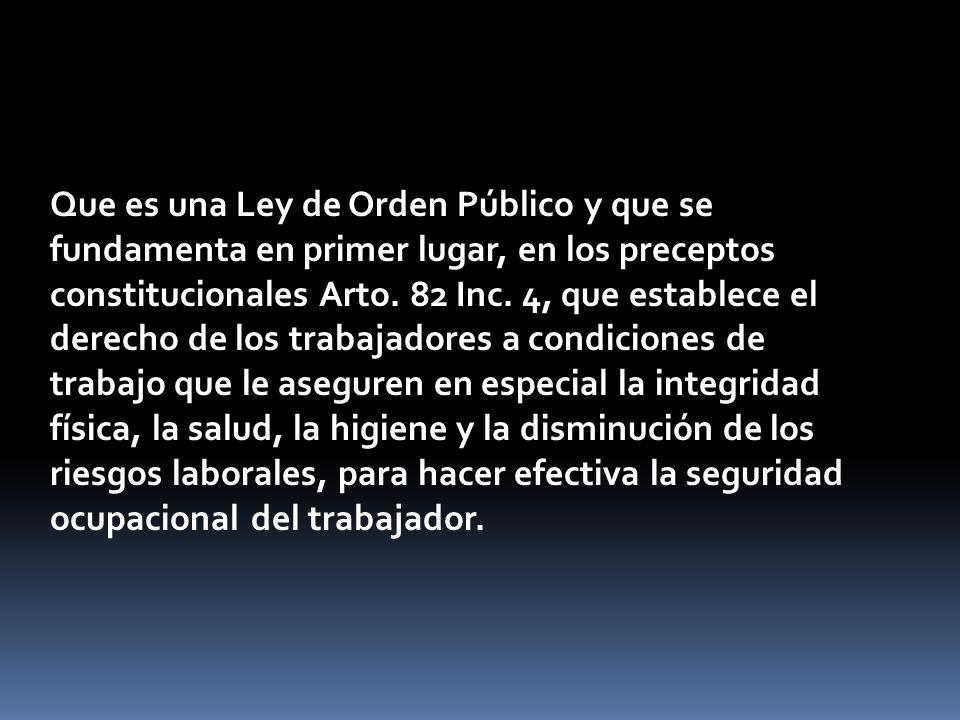 Que es una Ley de Orden Público y que se fundamenta en primer lugar, en los preceptos constitucionales Arto.