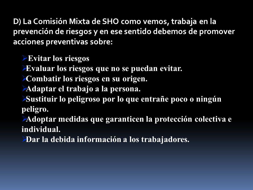 D) La Comisión Mixta de SHO como vemos, trabaja en la prevención de riesgos y en ese sentido debemos de promover acciones preventivas sobre: