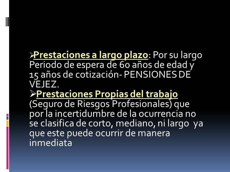Prestaciones a largo plazo: Por su largo Periodo de espera de 60 años de edad y 15 años de cotización- PENSIONES DE VEJEZ.