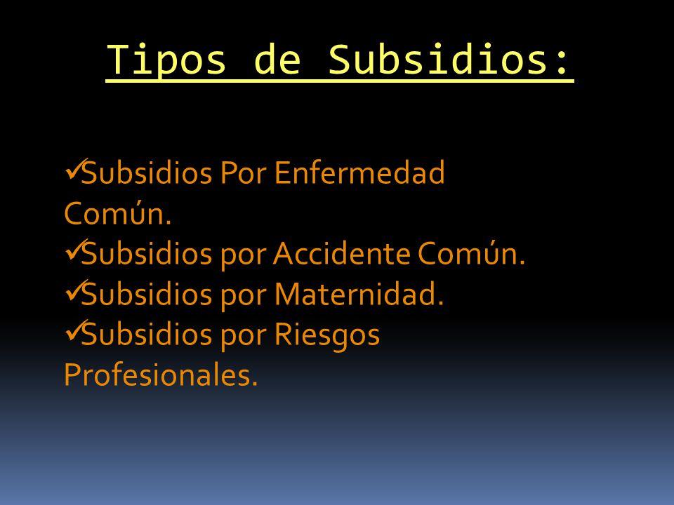 Tipos de Subsidios: Subsidios Por Enfermedad Común.