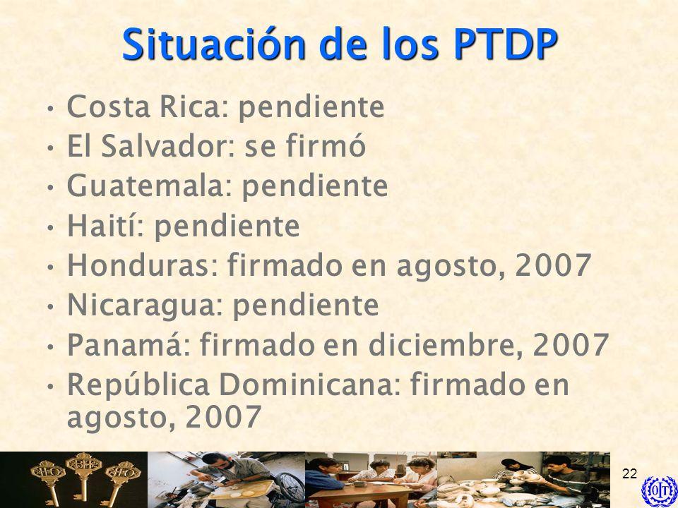 Situación de los PTDP Costa Rica: pendiente El Salvador: se firmó
