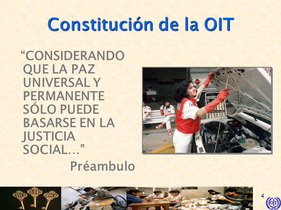 Constitución de la OIT CONSIDERANDO QUE LA PAZ UNIVERSAL Y PERMANENTE SÓLO PUEDE BASARSE EN LA JUSTICIA SOCIAL…