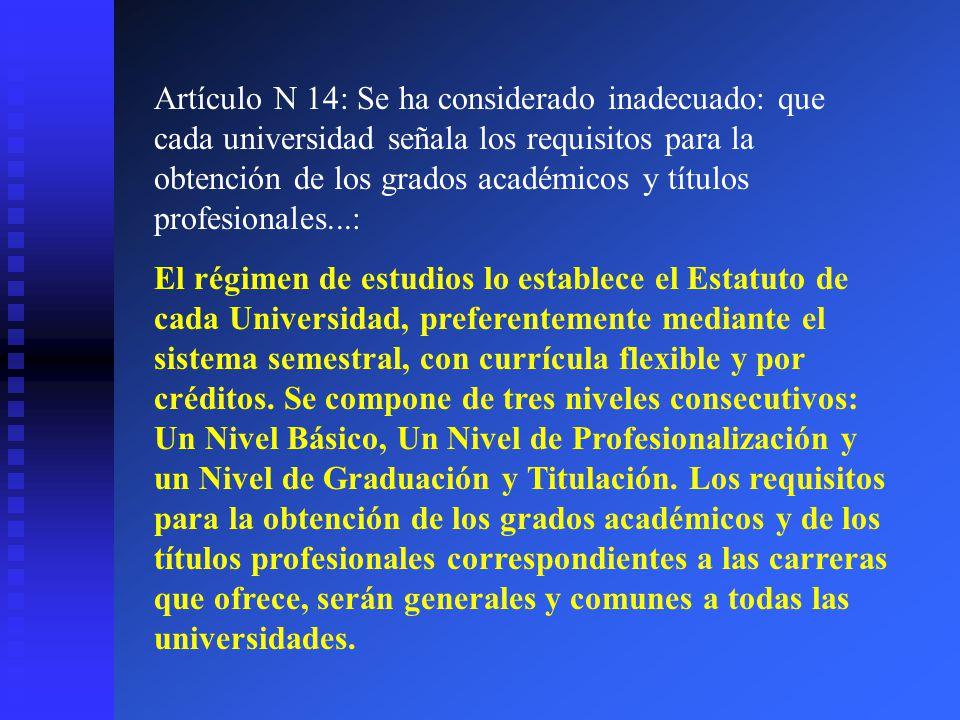 Artículo N 14: Se ha considerado inadecuado: que cada universidad señala los requisitos para la obtención de los grados académicos y títulos profesionales...: