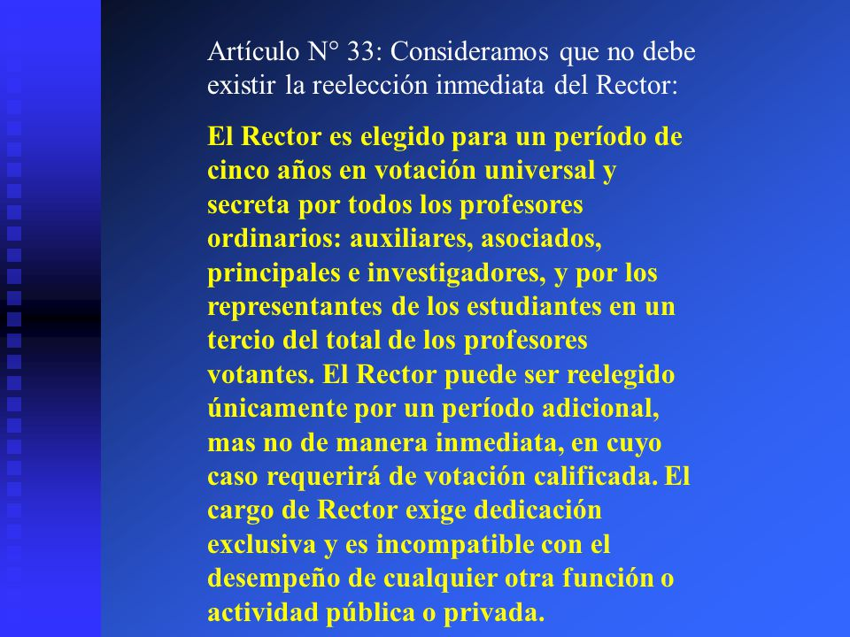 Artículo N° 33: Consideramos que no debe existir la reelección inmediata del Rector: