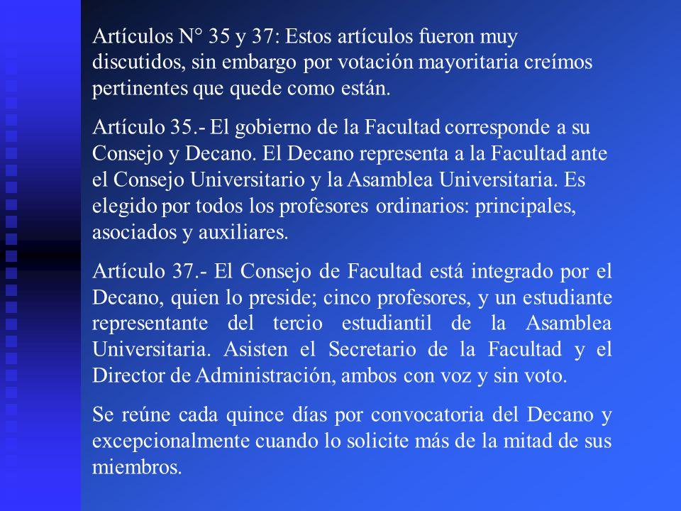 Artículos N° 35 y 37: Estos artículos fueron muy discutidos, sin embargo por votación mayoritaria creímos pertinentes que quede como están.