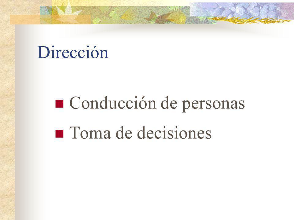 Dirección Conducción de personas Toma de decisiones