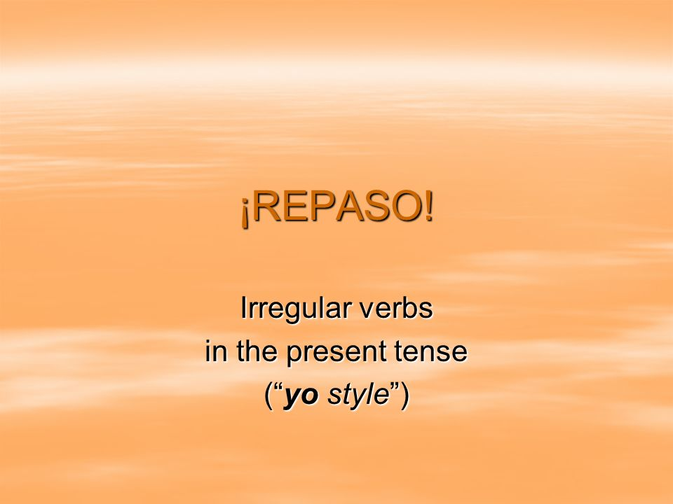 Irregular verbs in the present tense ( yo style )