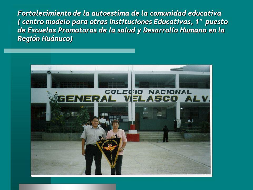 Fortalecimiento de la autoestima de la comunidad educativa ( centro modelo para otras Instituciones Educativas, 1° puesto de Escuelas Promotoras de la salud y Desarrollo Humano en la Región Huánuco)