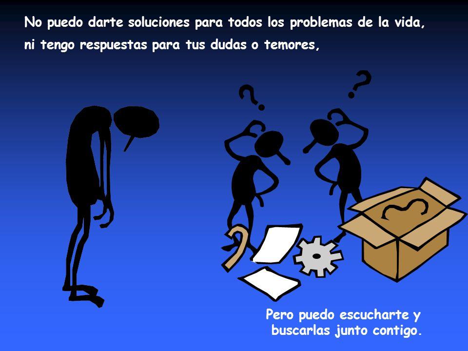 No puedo darte soluciones para todos los problemas de la vida,