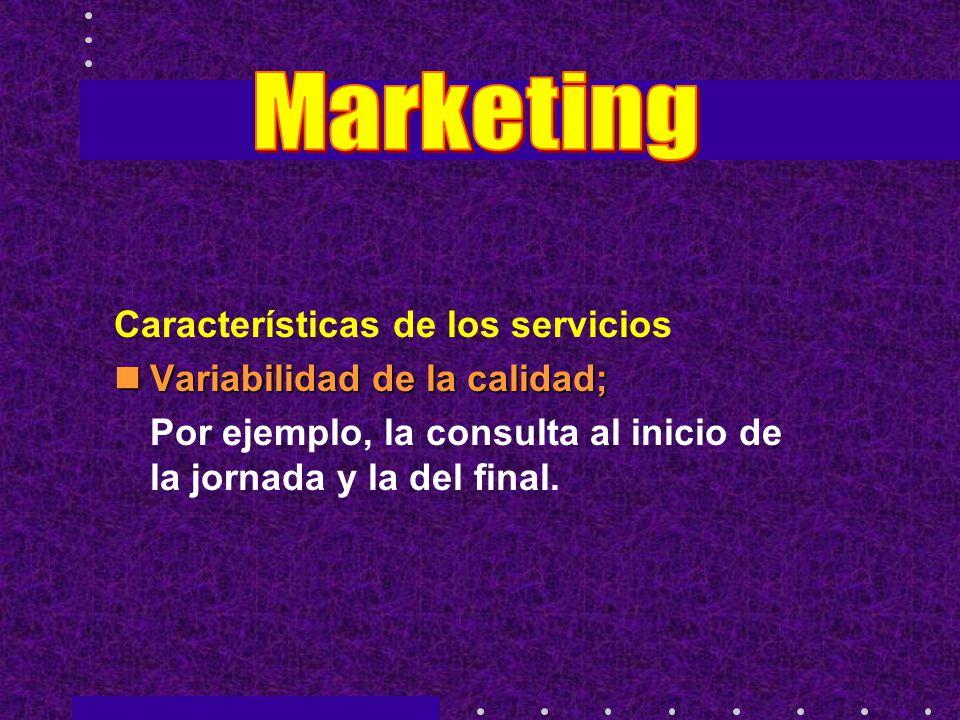 Marketing Características de los servicios Variabilidad de la calidad;