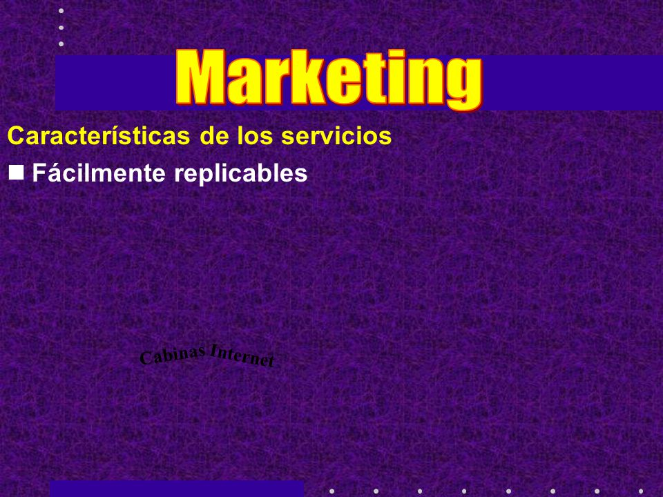 Marketing Características de los servicios Fácilmente replicables