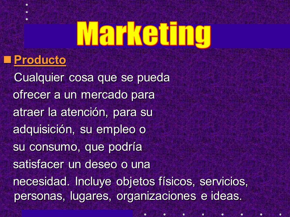 Marketing Producto Cualquier cosa que se pueda