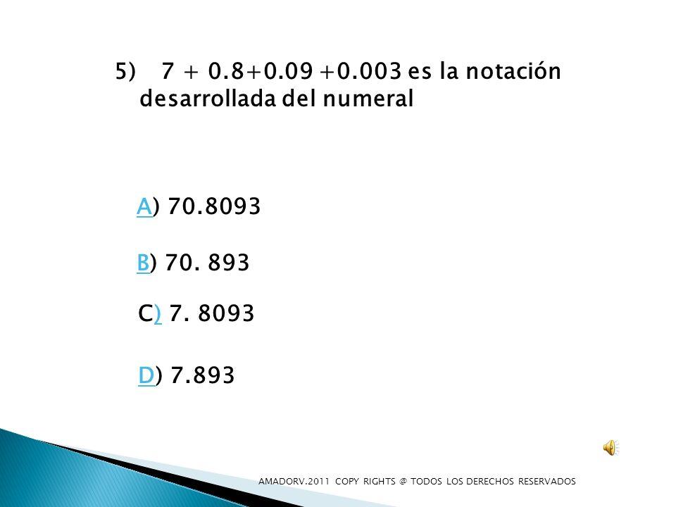 7 + 0.8+0.09 +0.003 es la notación desarrollada del numeral