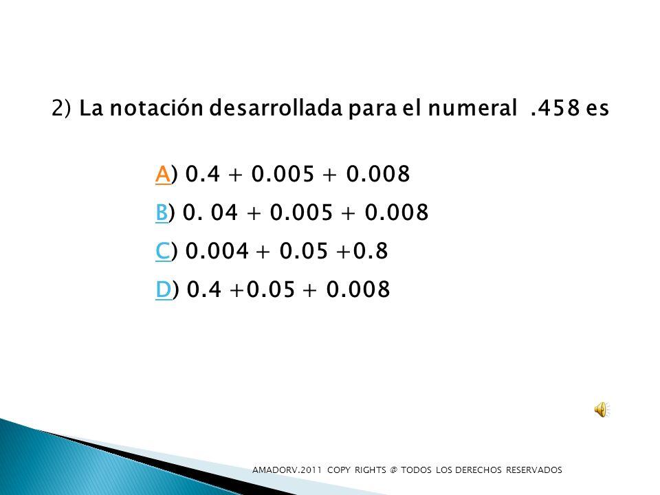 2) La notación desarrollada para el numeral .458 es