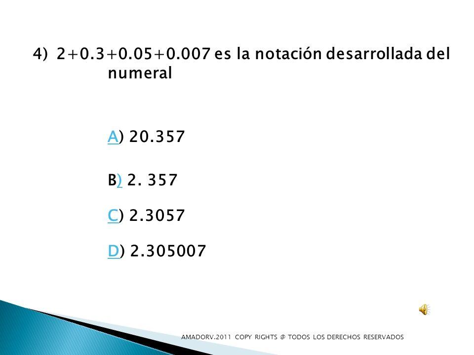 2+0.3+0.05+0.007 es la notación desarrollada del numeral