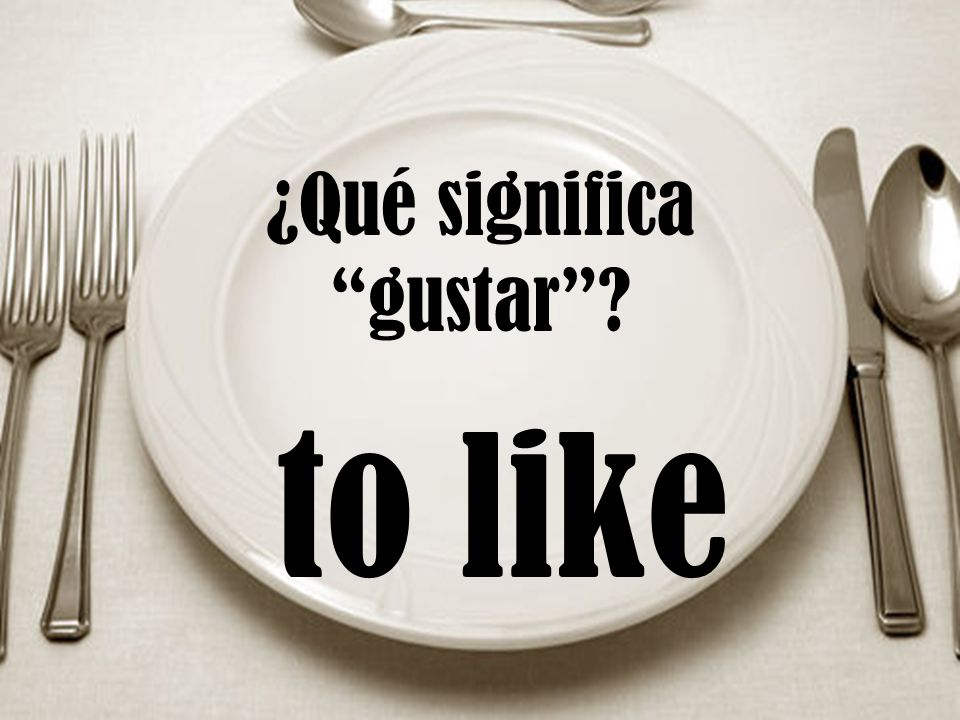 ¿Qué significa gustar to like