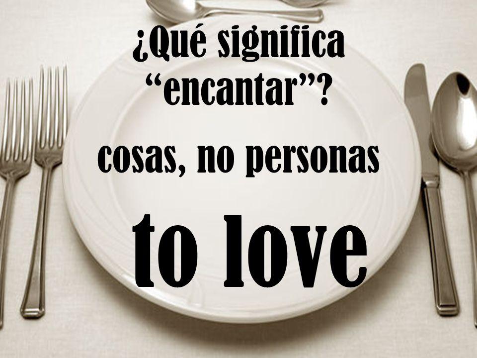 ¿Qué significa encantar cosas, no personas to love