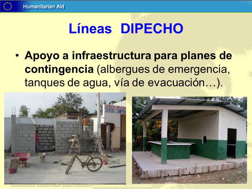 Líneas DIPECHO Apoyo a infraestructura para planes de contingencia (albergues de emergencia, tanques de agua, vía de evacuación…).