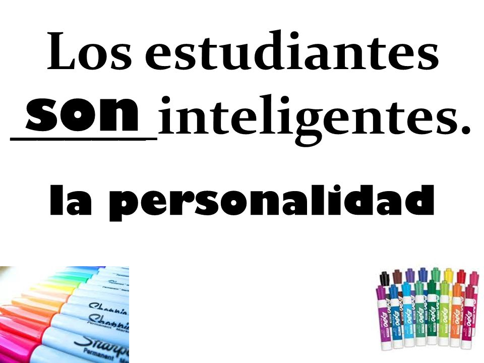 Los estudiantes _____ inteligentes.