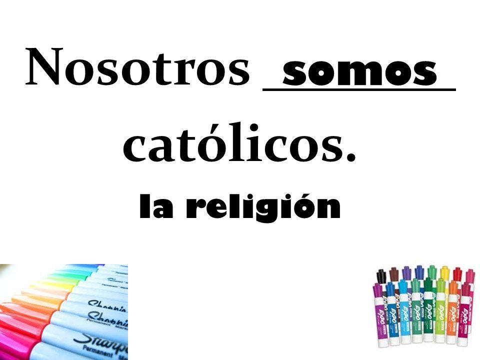 Nosotros católicos. somos la religión