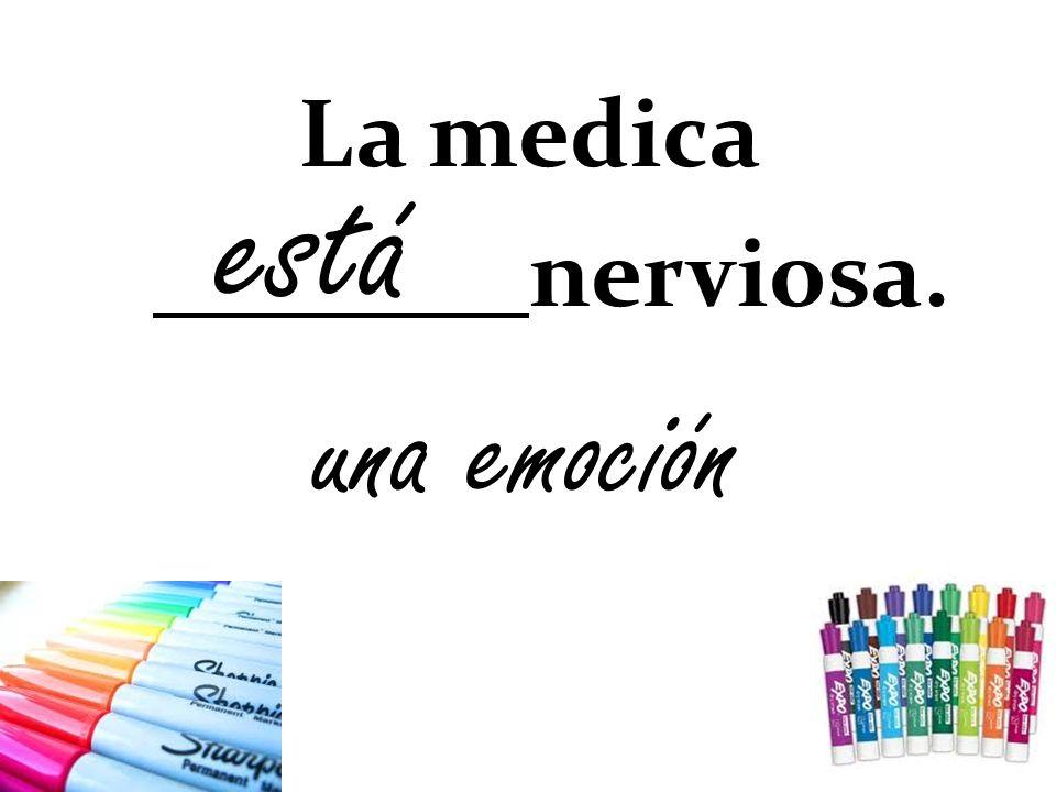 La medica nerviosa. está una emoción