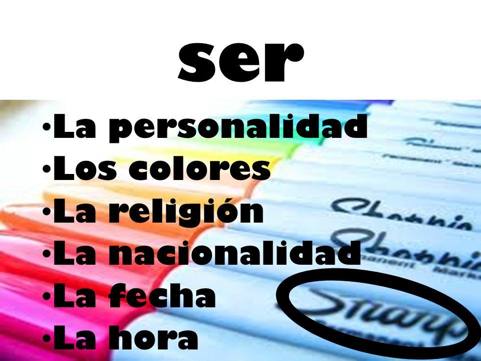 ser La personalidad Los colores La religión La nacionalidad La fecha