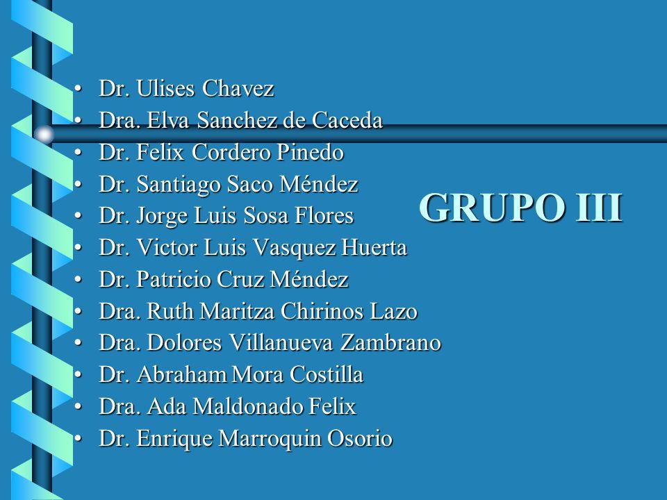 GRUPO III Dr. Ulises Chavez Dra. Elva Sanchez de Caceda