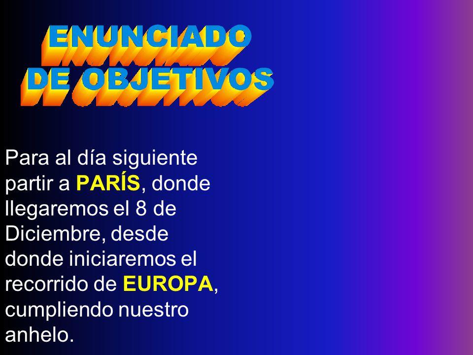 Para al día siguiente partir a PARÍS, donde llegaremos el 8 de Diciembre, desde donde iniciaremos el recorrido de EUROPA, cumpliendo nuestro anhelo.
