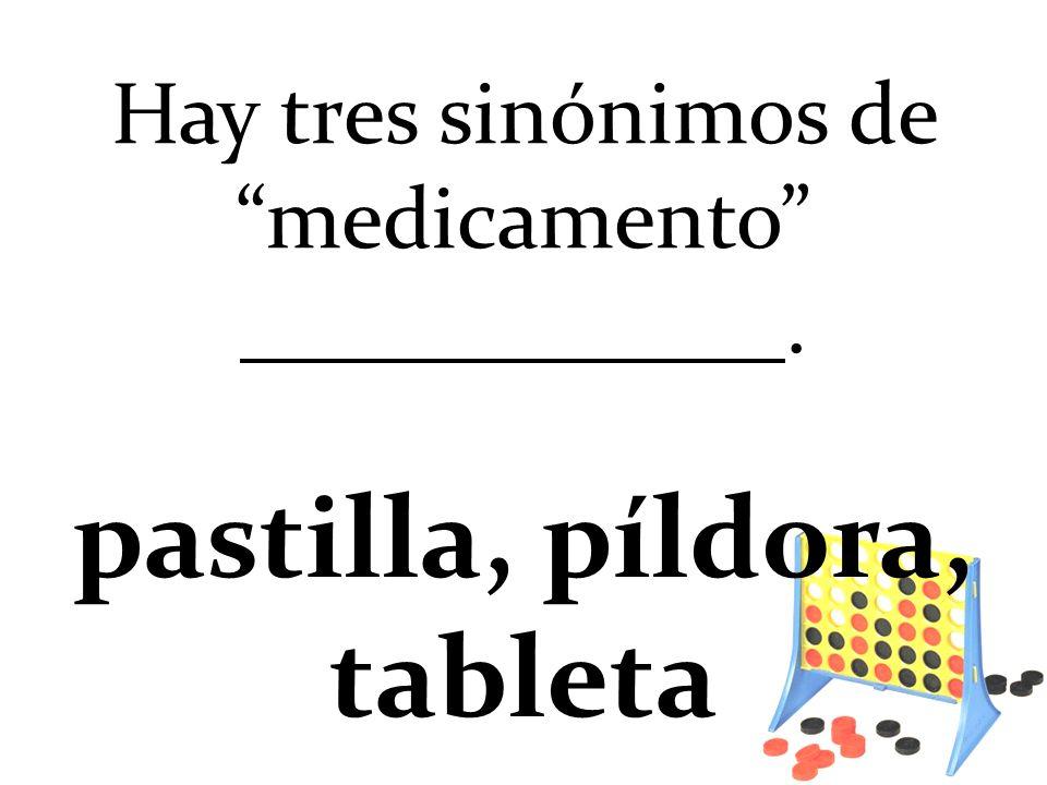 Hay tres sinónimos de medicamento .