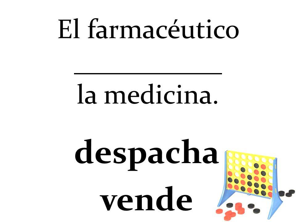 El farmacéutico la medicina.