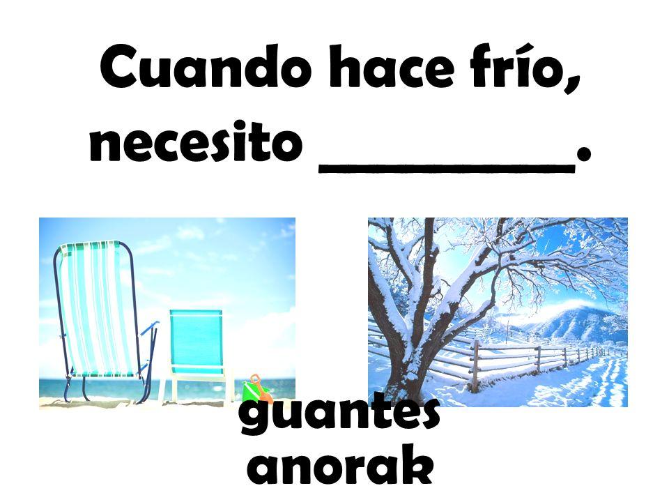 Cuando hace frío, necesito _________.