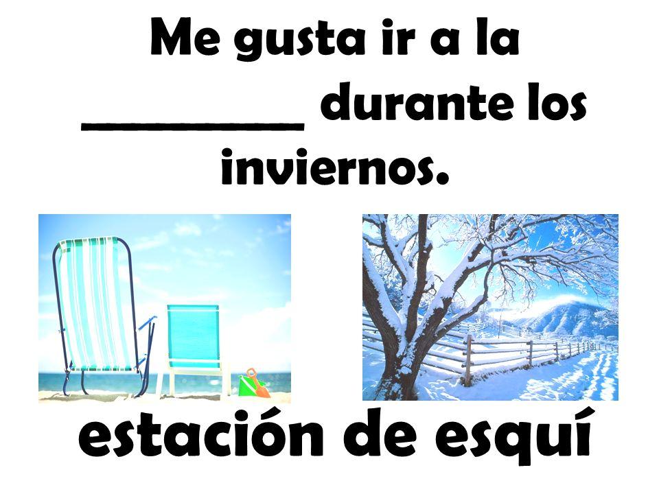 Me gusta ir a la _________ durante los inviernos.