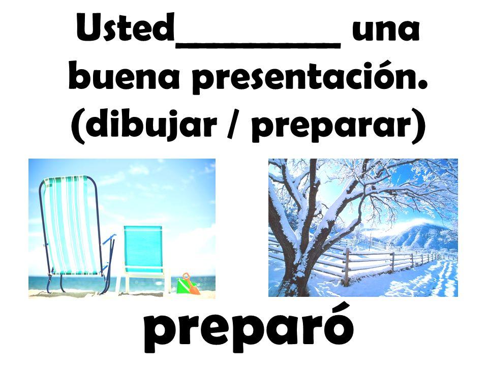 Usted_________ una buena presentación. (dibujar / preparar)