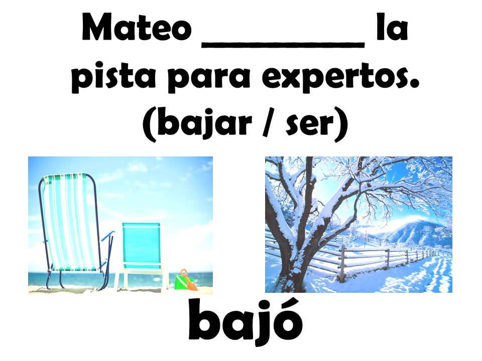 Mateo _________ la pista para expertos. (bajar / ser)
