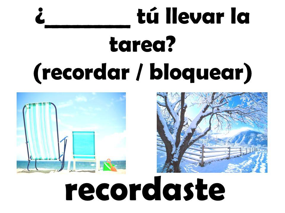 ¿________ tú llevar la tarea (recordar / bloquear)