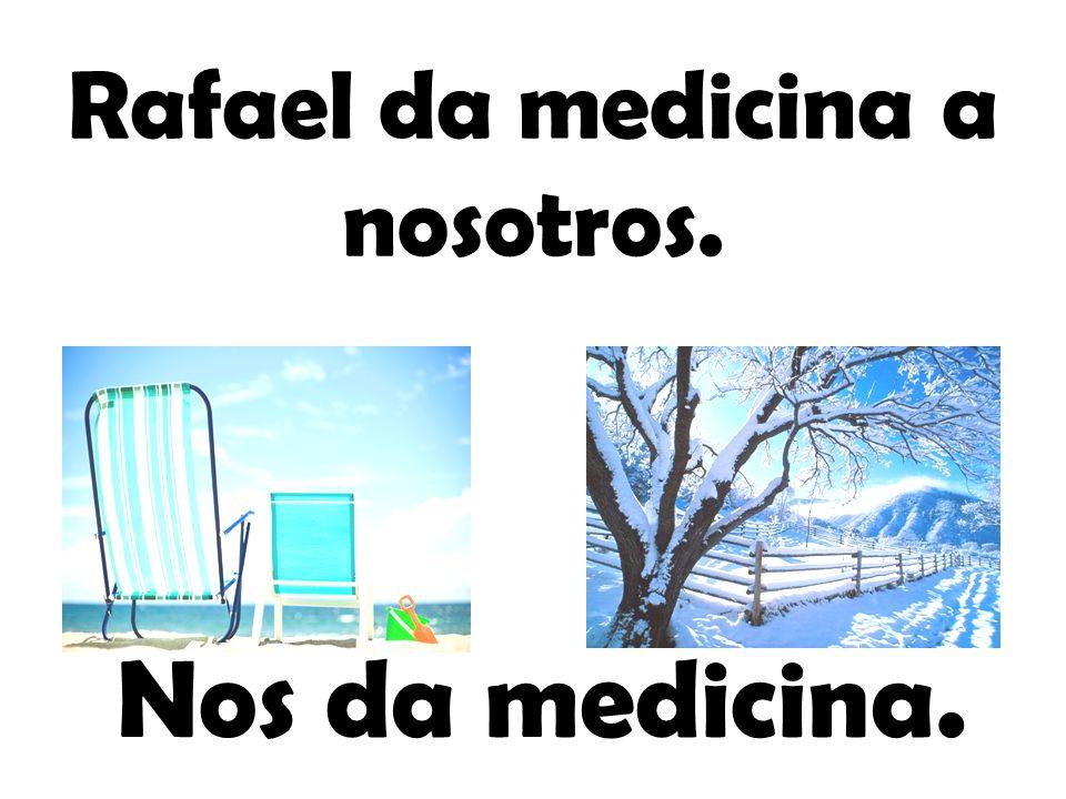 Rafael da medicina a nosotros.