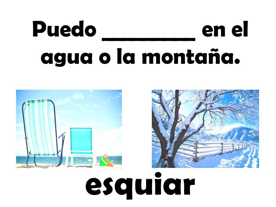 Puedo _________ en el agua o la montaña.