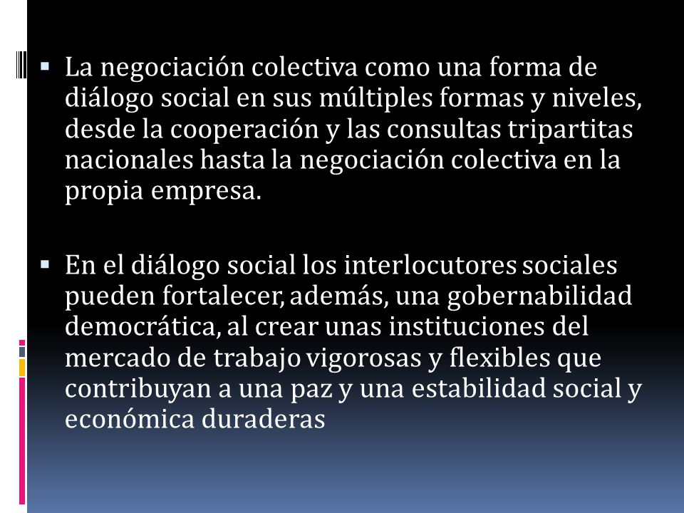 La negociación colectiva como una forma de diálogo social en sus múltiples formas y niveles, desde la cooperación y las consultas tripartitas nacionales hasta la negociación colectiva en la propia empresa.