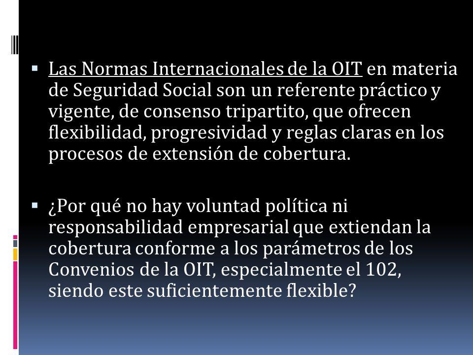 Las Normas Internacionales de la OIT en materia de Seguridad Social son un referente práctico y vigente, de consenso tripartito, que ofrecen flexibilidad, progresividad y reglas claras en los procesos de extensión de cobertura.