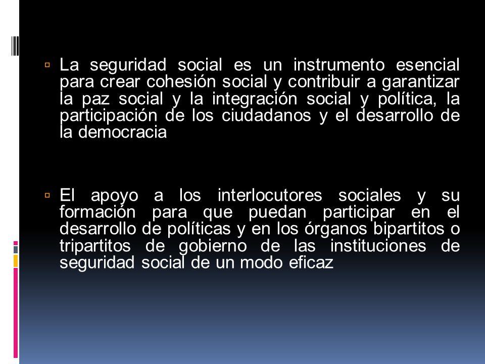 La seguridad social es un instrumento esencial para crear cohesión social y contribuir a garantizar la paz social y la integración social y política, la participación de los ciudadanos y el desarrollo de la democracia