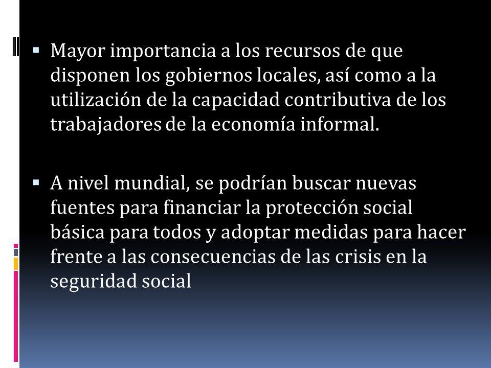 Mayor importancia a los recursos de que disponen los gobiernos locales, así como a la utilización de la capacidad contributiva de los trabajadores de la economía informal.